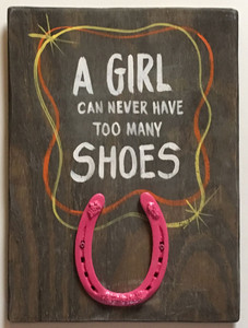Plaque - A (COW) GIRL CAN'T HAVE TOO MANY SHOES - pink horseshoe