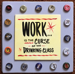 WORK iS THE CURSE of the DRINKING CLASS  - 2624