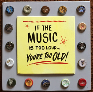 IF THE MUSIC IS TOO LOUD - YOU'RE TOO OLD - #2636