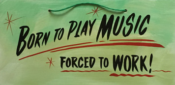 BORN TO PLAY MUSIC - FORCED TO WORK