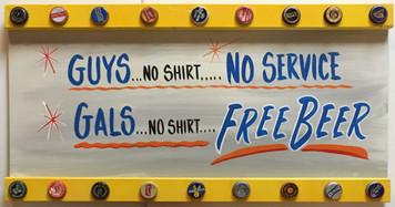 GUYS-No Service - GALS - NO SHIRT - FREE BEER!