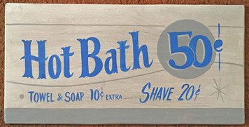 HOT BATH 50¢ - Soap & Towel extra - Shave 25¢