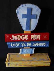 Judge Not Lest Ye Be Judged Signpost by George Borum
