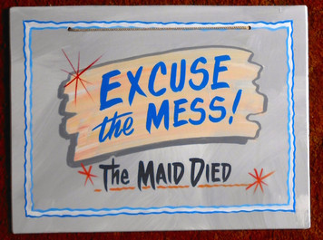 EXCUSE THE MESS THE MAID DIED - FUNKY SIGN by George Borum