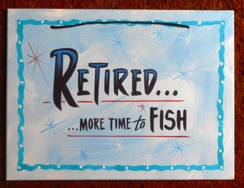 RETIRED - MORE TIME TO FISH - FUNKY SIGN - by George Borum