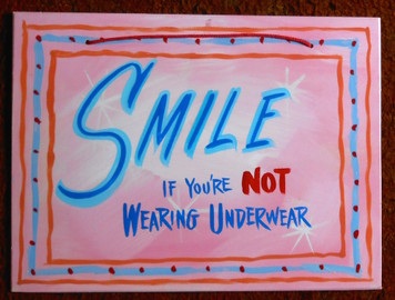 SMILE OF YOU'RE NOT WEARING UNDERWEAR - FUNKY SIGN - by George Borum
