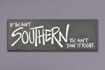 If You Ain't Southern Wooden Plaque