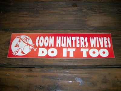 """""""Coon Hunters Wives Do It Too"""" Bumper Sticker"""