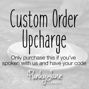 Custom Order Upcharge