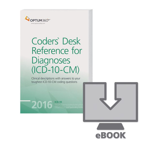 Coders' Desk Reference for Diagnoses (ICD-10-CM) - eBook 2016.  Coders need in-depth understanding of the clinical definitions of diseases and injuries, and the ICD-10-CM with an expanded and more specific code set requires even greater knowledge and skill to assign the most accurate and specific codes.