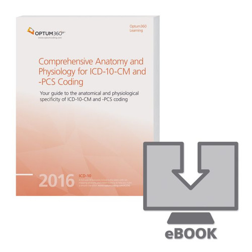 Comprehensive Anatomy and Physiology for ICD-10-CM & PCS Coding eBook 2016. This resource helps you focus on the detail of conditions, terminology and anatomy needed to code accurately in ICD-10 with the Comprehensive Anatomy and Physiology for ICD-10-CM and -PCS Coding.