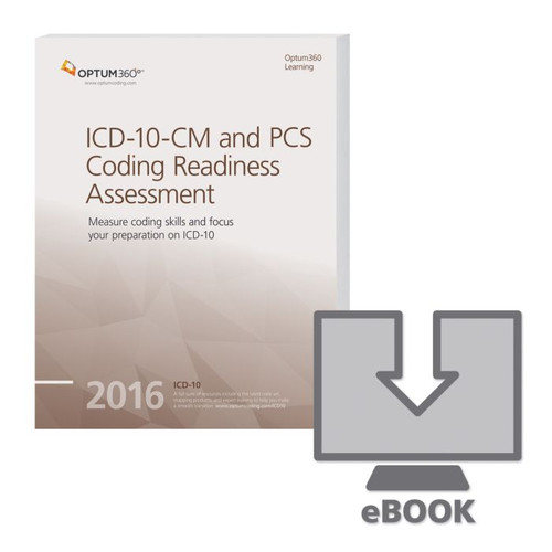 ICD-10-CM and PCS Coding Readiness Assessment eBook 2016. Measure your staff's proficiency with the ICD-10 code-set. This set of tests and exam preparation guidance is designed to accurately report how well coders can perform with ICD-10-CM and ICD-10-PCS