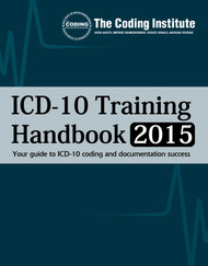 ICD-10 Training Handbook 2015. Get Authoritative ICD-10 Guidance for a Smoother Transition.