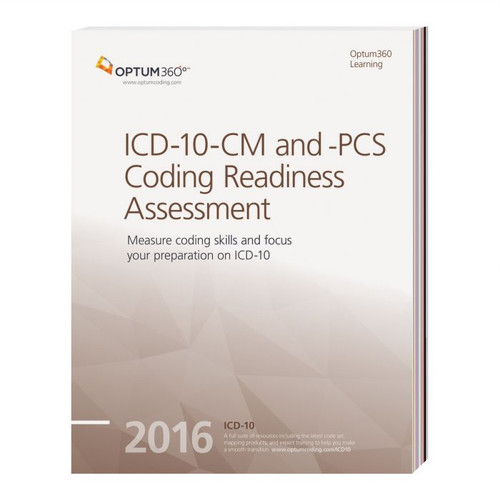 ICD-10-CM and PCS Coding Readiness Assessment 2016.  Measure your staff's proficiency with the ICD-10 code-set. This set of tests and exam preparation guidance is designed to accurately report how well coders can perform with ICD-10-CM and ICD-10-PCS.