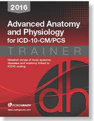 2016 Advanced Anatomy & Physiology ICD-10-CM/PCS Trainer. Detailed review of each body system for ICD-10-CM coding capture the information needed for respective body systems