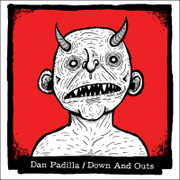 "7"" split Dan Padilla / Down And Outs"