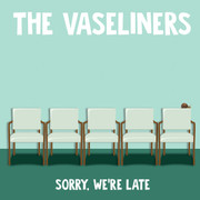 "CD The Vaseliners ""Sorry, We're Late"""