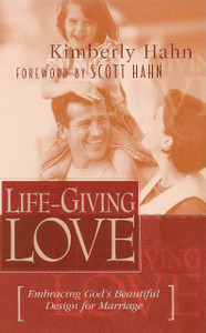 Life-Giving Love by Kimberly Hahn