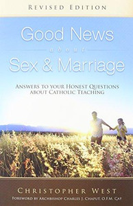 Good News About Sex & Marriage by Christopher West