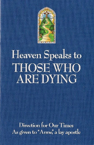 Heaven Speaks to Those Who Are Dying by Anne, a lay apostle