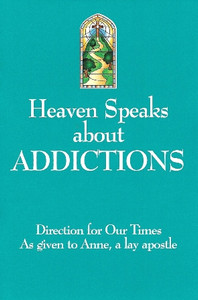 Heaven Speaks about Addictions by Anne, a lay apostle