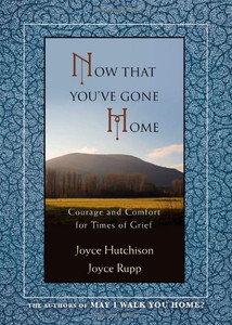 Now that You've Gone Home by Joyce Hutchinson and Joyce Rupp