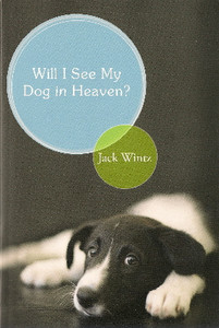 Will I See My Dog in Heaven? - Jack Wintz