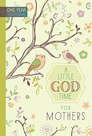 A Little God Time for Mothers 365 Daily Devotions