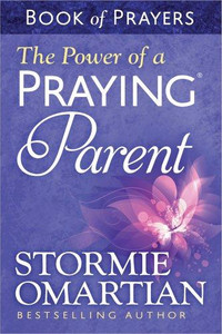 The Power of Praying Parent Book of Prayers by Stormie Omartian