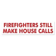 Firefighters Still Make House Calls Bumper Sticker