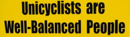 Unicyclists Are Well Balanced People Bumper Sticker