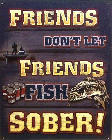 "Photo of FISH SOBER SIGN, ""FRIENDS DON'T LET FRIENDS FISH SOBER"