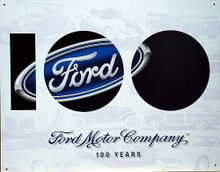 "FORDS 100th ANNIVERSARY SIGN BOLD ""100"" ACROSS THE SIGN, FORD OVAL LOGO.  THIS SIGN IS OUT OF PRINT WE HAVE FIVE LEFT IN STOCK"