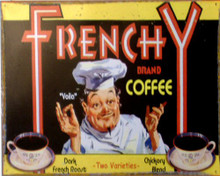 FRENCHY COFFEE SIGN HAS A FRENCH CHEF AND ADVERTISES DARK FRENCH BLEND AND CHICKORY BLEND RICH COLORS