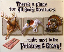 """GOD'S CREATURES SIGN.. """"THERE'S A PLACE FOR ALL GOD'S CREATURES…..RIGHT NEXT TO THE POTATOES & GRAVY!  SHOWS A DEER, DUCK AND TURKEY..GREAT COLORS AND DETAIL"""