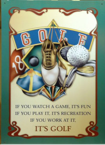GOLF (521) SIGN IF YOU WATCH A GAME, IT'S FUN…IF YOU PLAY IT, IT'S RECREATION
