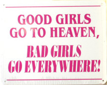 "GOOD GIRLS SIGN..""GOOD GIRLS GO TO HEAVEN, BAD GIRLS GO EVERYWHERE ELSE."""