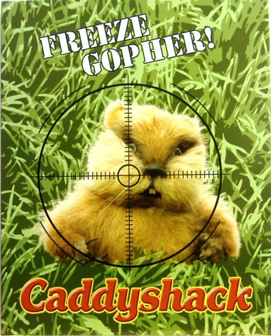 "GOPHER CADDYSHACK SIGN SHOWS A GOLPHER IN THE CROSS-HAIRS OF A RIFLE SCOPE AND THE WORDS, ""FREEZE GOPHER"" AND CADDYSHACK ACROSS THE BOTTOM"