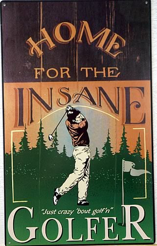 HOME FOR INSANE GOLFER SIGN
