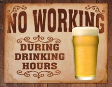 Photo of NO WORKING DURRING DRINKING HOURS