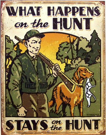 WHAT HAPPENS ON THE HUNT STAYS ON THE HUNT SIGN