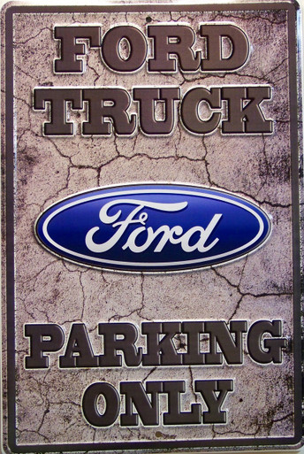 "METAL SIGN EMBOSSED 12"" W X 18"" H GREAT PARKING SIGN FOR THAT FORD TRUCK DRIVER, EXCEPTIONAL COLORS AND ATTENTION TO DETAIL"