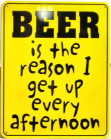 Photo of BEER IS THE REASON I GET UP EVERY AFTERNOON SIGN… GIVES ONE ROOM FOR THOUGHT