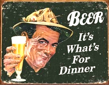 BEER IT'S WHATS FOR DINNER SIGN, I THOUGHT IT WAS BEEF!! BUT WHAT DO I KNOW