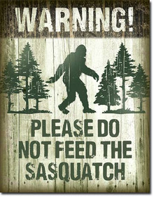 "DO NOT FEED SASQUATCH HAS HOLES IN EACH CORNER FOR EASY MOUNTING AND MEASURES 12 1/2"" W X 16"" H"