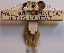 "YOU'LL NOT FIND ONE CAT IN THE HABITAT DOG HOLDING BONE WOOD SIGN MEASURES 12"" X 1"" X 10"""
