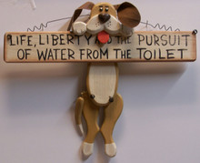 """LIFE LIBERTY AND THE PURSUIT OF WATER FROM THE TOILET - DOG HOLDING BONE WOOD SIGN MEASURES 12"""" X 1"""" X 10"""""""