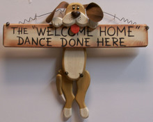 "THE WELCOME HOME DANCE DONE HERE / DOG HOLDIGN BONE WOOD SIGN MEASURES 12"" X 1"" X 10"""
