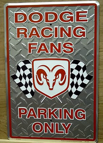 Photo of DODGE RACING FANS PARKING ONLY SIGN IS EMBOSSED GIVING IT THAT DIAMOND PLATE EFFECT WITH THE RAM'S HEAD AND RACING FLAGS!