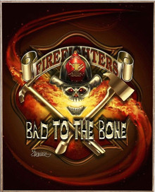 BAD TO THE BONE, FIREFIGHTER  BIRCH WOOD PRINT S/O